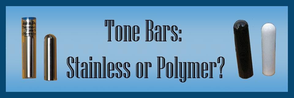 Tone Bars: Stainless or Polymer?
